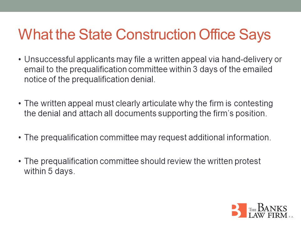What the State Construction Office Says Unsuccessful applicants may file a written appeal via hand-delivery or email to the prequalification committee within 3 days of the emailed notice of the prequalification denial.