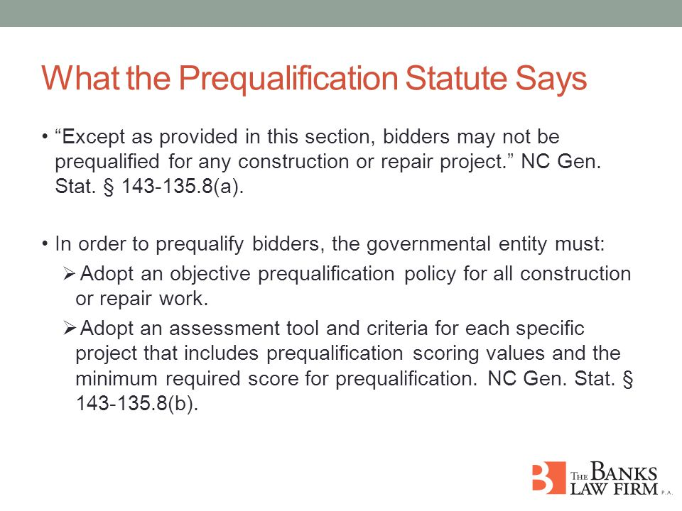 What the Prequalification Statute Says Except as provided in this section, bidders may not be prequalified for any construction or repair project. NC Gen.