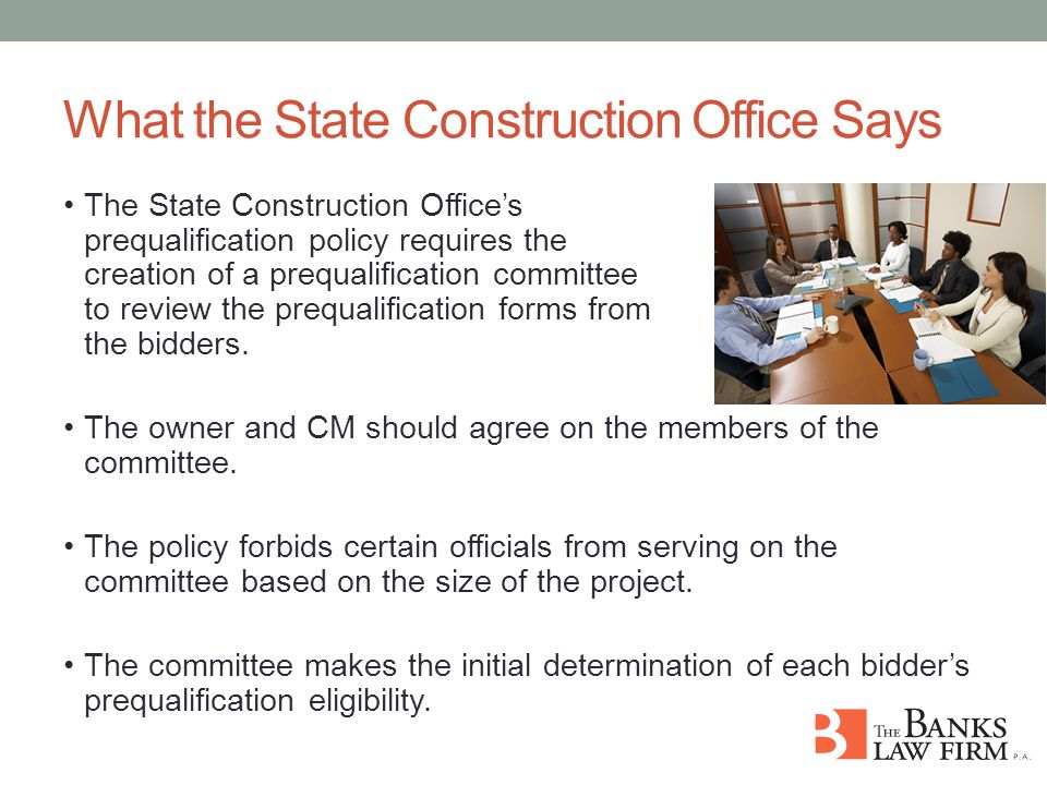 What the State Construction Office Says The State Construction Office's prequalification policy requires the creation of a prequalification committee to review the prequalification forms from the bidders.