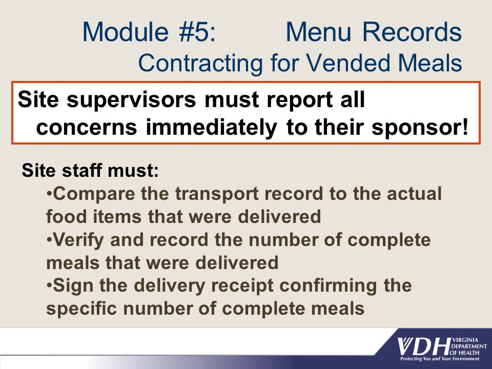 Module #5: Menu Records Contracting for Vended Meals Site supervisors must report all concerns immediately to their sponsor! Site staff must: Compare