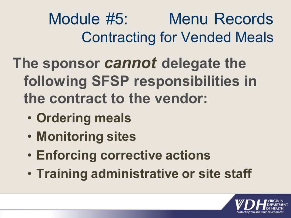 Module #5: Menu Records Contracting for Vended Meals The sponsor cannot delegate the following SFSP responsibilities in the contract to the vendor: Or