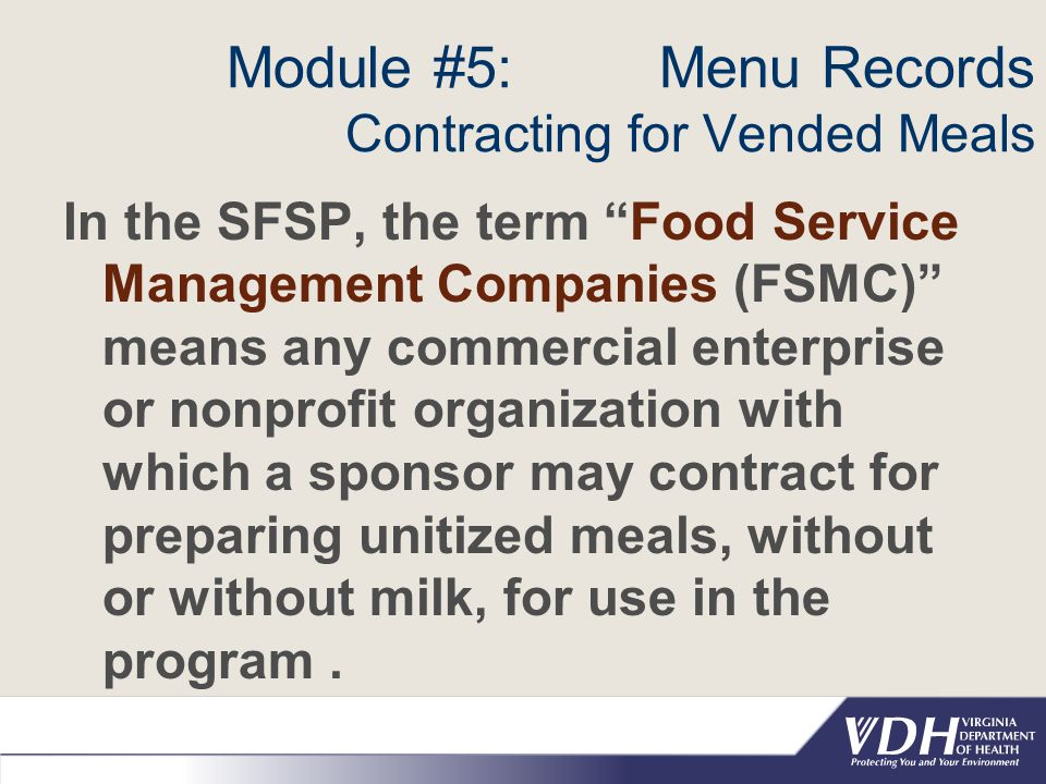 """Module #5: Menu Records Contracting for Vended Meals In the SFSP, the term """"Food Service Management Companies (FSMC)"""" means any commercial enterprise"""