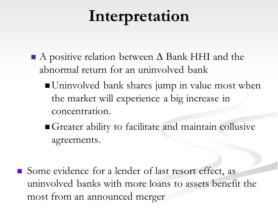 Interpretation A positive relation between ∆ Bank HHI and the abnormal return for an uninvolved bank Uninvolved bank shares jump in value most when the market will experience a big increase in concentration.
