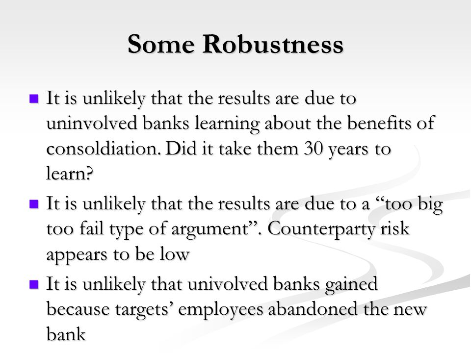 Some Robustness It is unlikely that the results are due to uninvolved banks learning about the benefits of consoldiation.