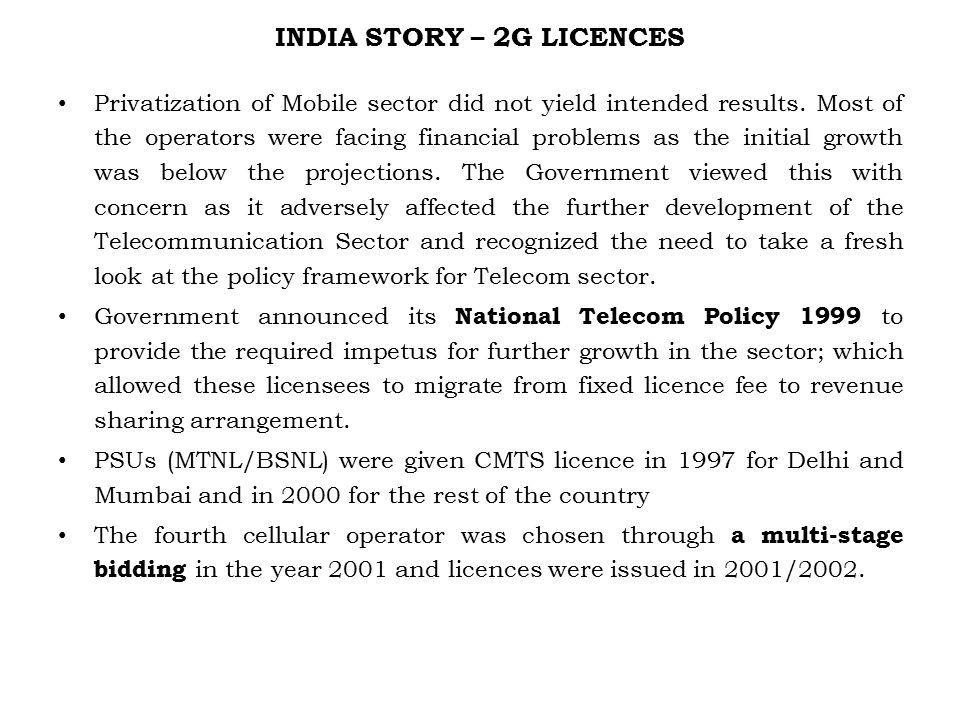 INDIA STORY – 2G LICENCES Privatization of Mobile sector did not yield intended results.