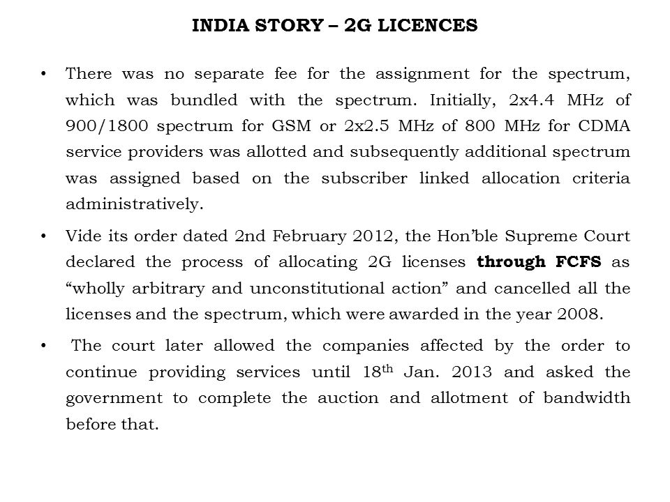 INDIA STORY – 2G LICENCES There was no separate fee for the assignment for the spectrum, which was bundled with the spectrum.