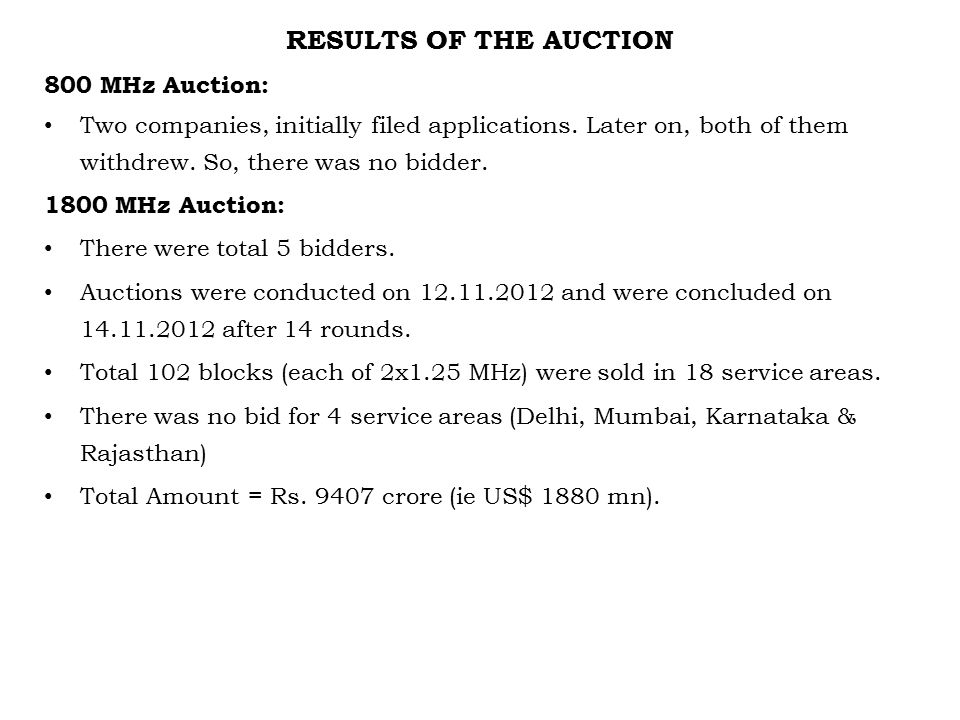 RESULTS OF THE AUCTION 800 MHz Auction: Two companies, initially filed applications. Later on, both of them withdrew. So, there was no bidder. 1800 MH