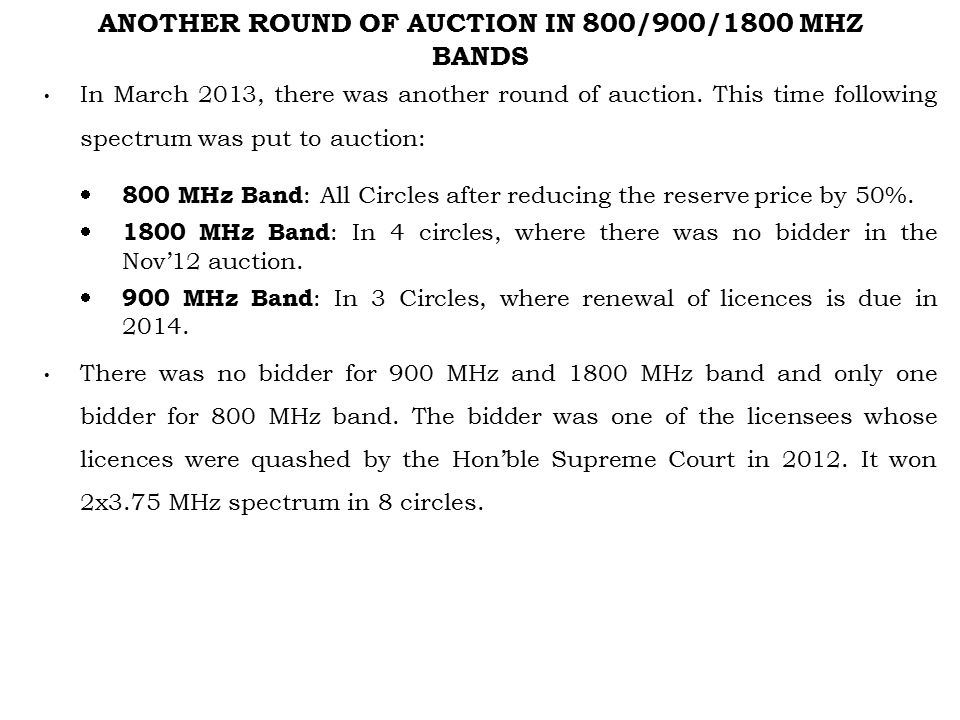ANOTHER ROUND OF AUCTION IN 800/900/1800 MHZ BANDS In March 2013, there was another round of auction.