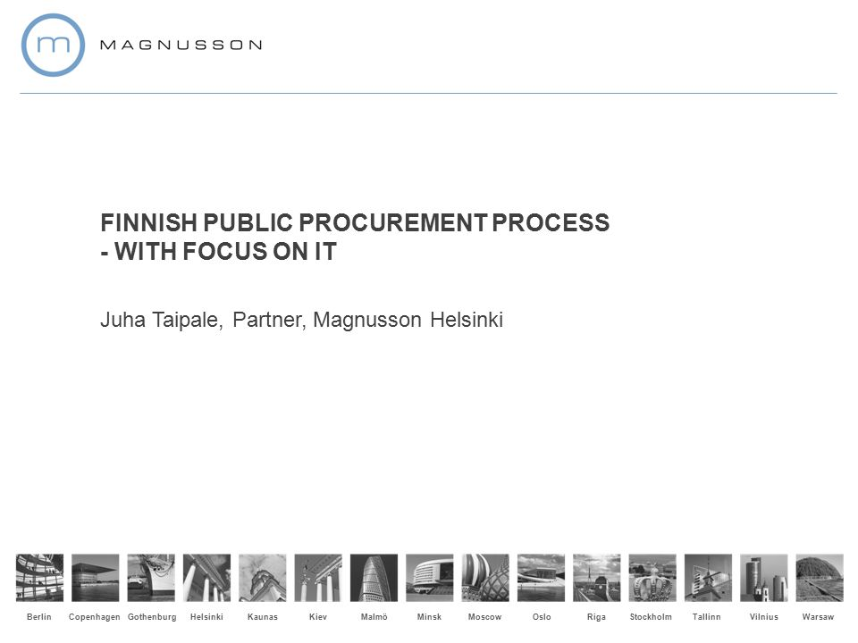 18.10.2011 2 November 20132 The Baltic Sea Region Law Firm PUBLIC PROCUREMENT IN FINLAND Public Procurement in Finland 2011 (department of statistics) –10.933 procurement notices by municipalities –1.613 by governmental organizations –6.214 by other entities subject to public procurement legislation –Slight decrease in these numbers during 2012 Annual volumes of purchases through public procurement processes –17,36 billion € for municipalities –About 1 billion € of ICT The entities subject to public procurement legislation are numerous, as public organizations carry on a broad scope of operations –Health care sector –Power and electricity and utilities –Harbours and railroads Hilma – database for public procurement notices