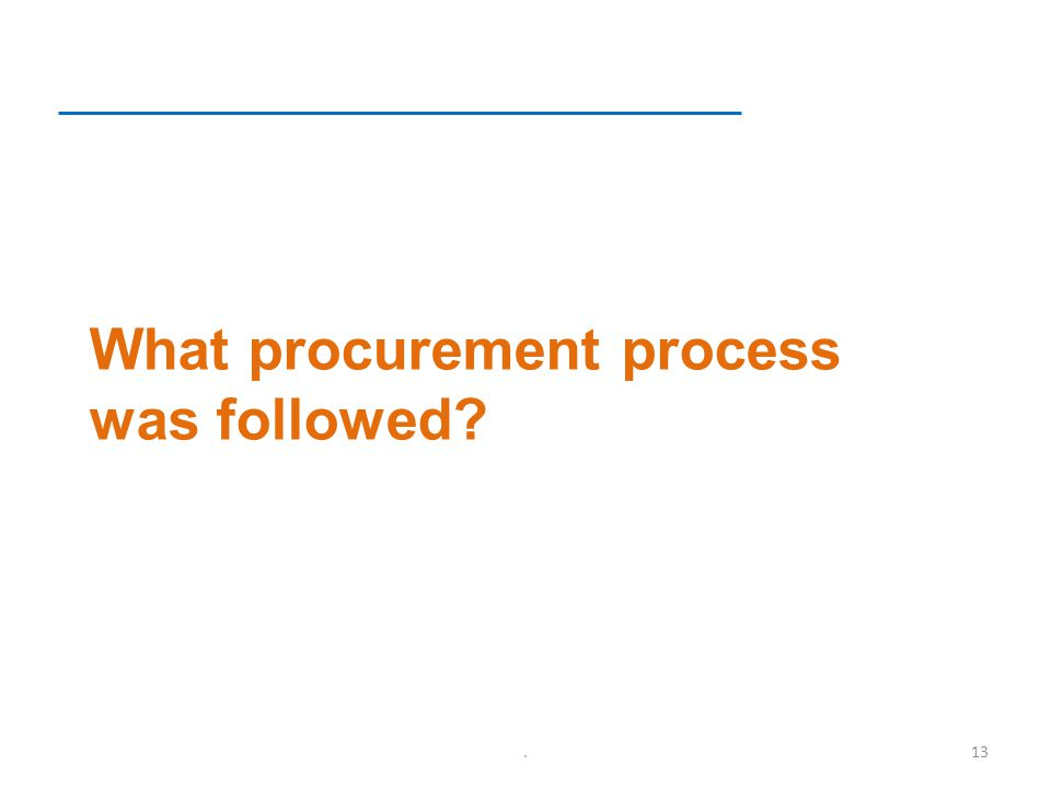 What procurement process was followed .13