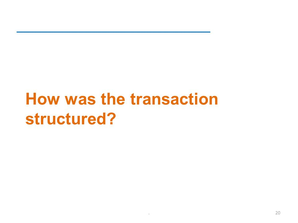 How was the transaction structured .20
