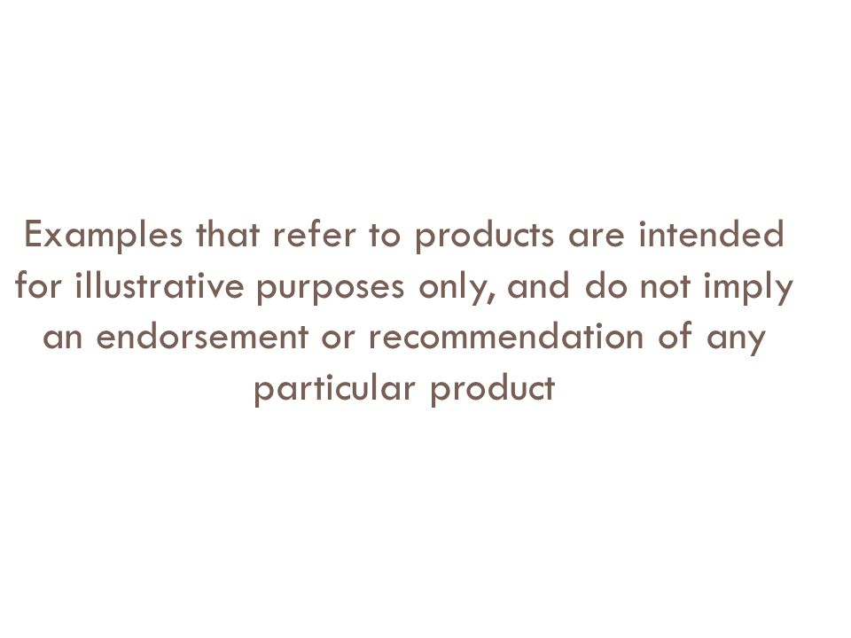 Examples that refer to products are intended for illustrative purposes only, and do not imply an endorsement or recommendation of any particular produ