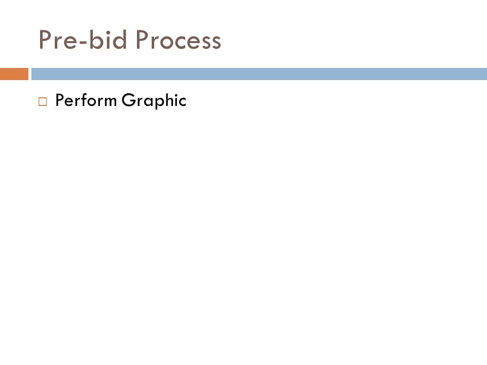 Pre-bid Process  Perform Graphic