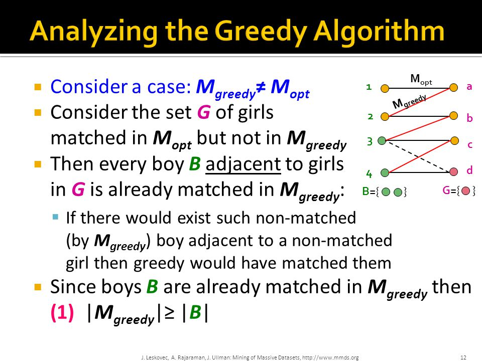  Consider a case: M greedy ≠ M opt  Consider the set G of girls matched in M opt but not in M greedy  Then every boy B adjacent to girls in G is al