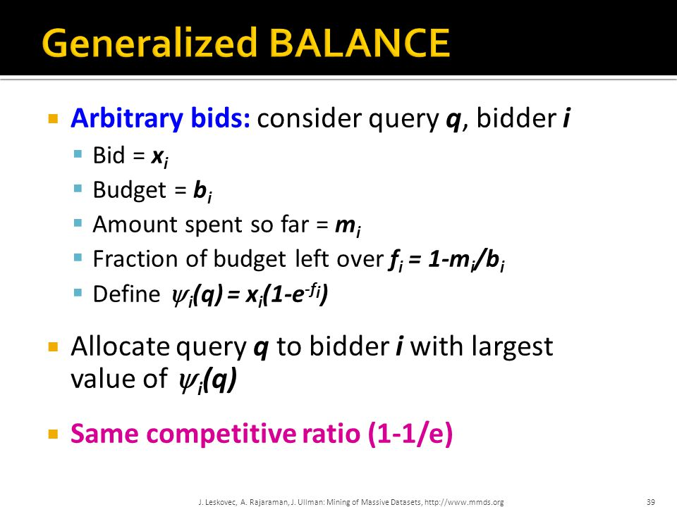  Arbitrary bids: consider query q, bidder i  Bid = x i  Budget = b i  Amount spent so far = m i  Fraction of budget left over f i = 1-m i /b i 