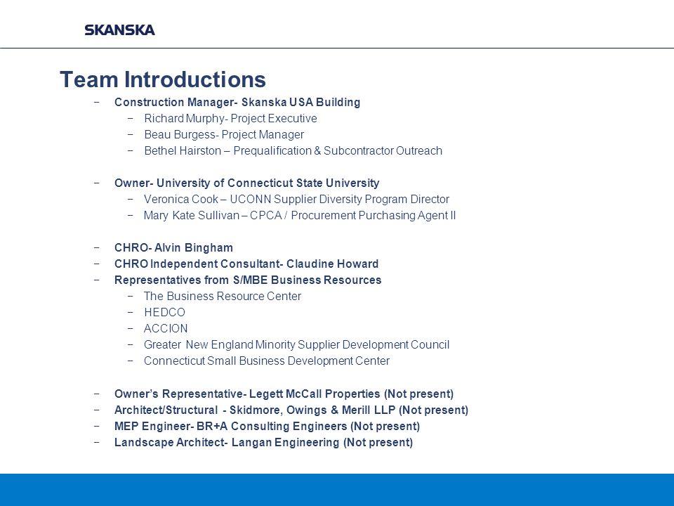 Team Introductions −Construction Manager- Skanska USA Building −Richard Murphy- Project Executive −Beau Burgess- Project Manager −Bethel Hairston – Pr