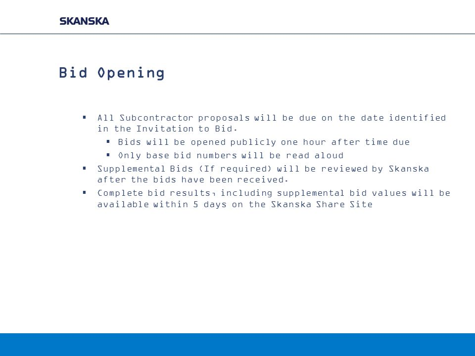 Bid Opening  All Subcontractor proposals will be due on the date identified in the Invitation to Bid.