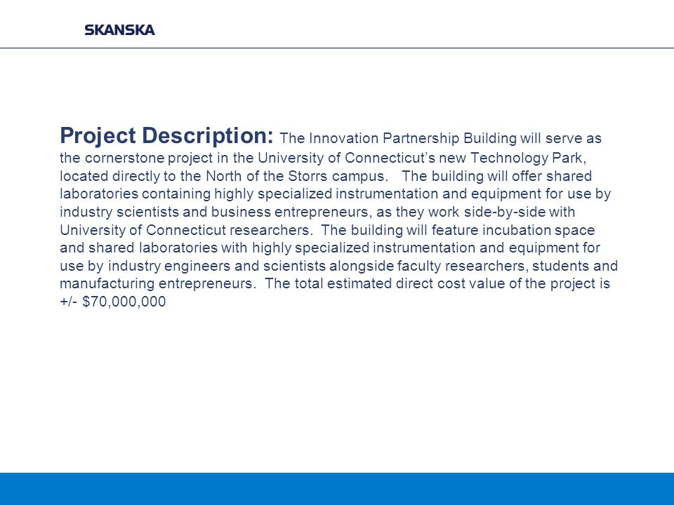 Project Description: The Innovation Partnership Building will serve as the cornerstone project in the University of Connecticut's new Technology Park,