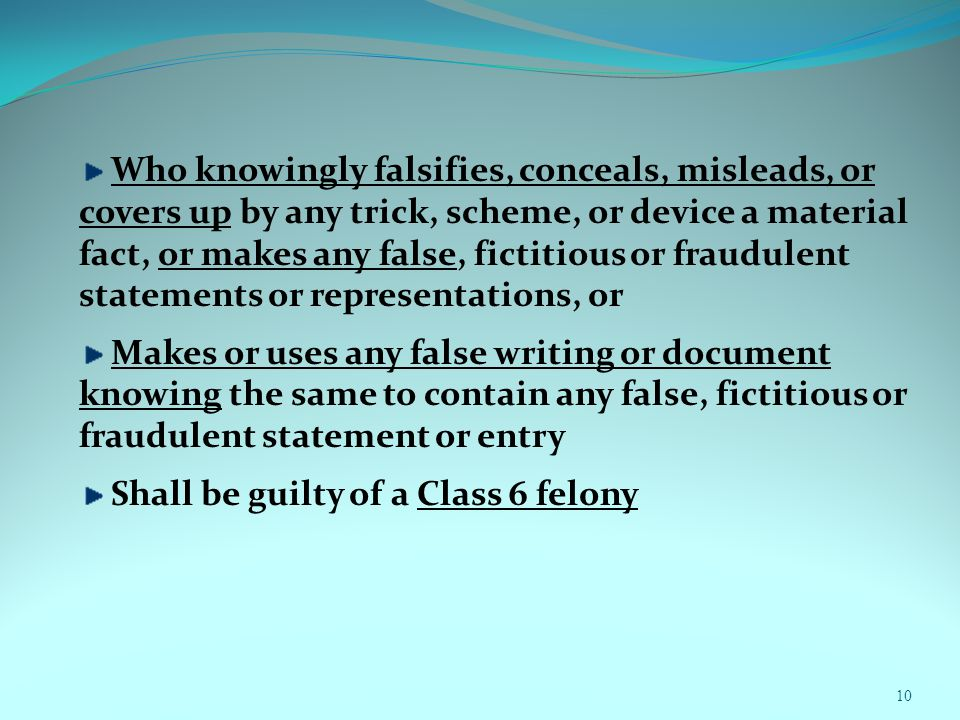 10 Who knowingly falsifies, conceals, misleads, or covers up by any trick, scheme, or device a material fact, or makes any false, fictitious or fraudu