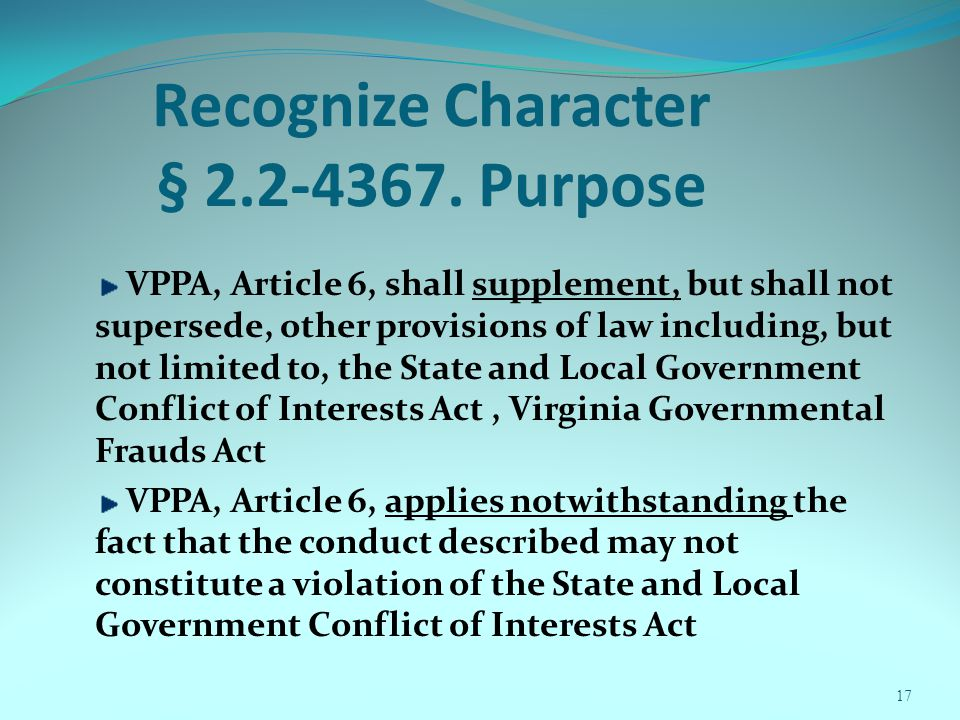 17 Recognize Character § 2.2-4367. Purpose VPPA, Article 6, shall supplement, but shall not supersede, other provisions of law including, but not limi