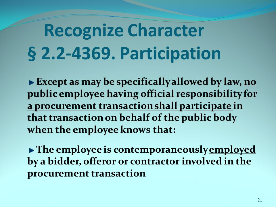 21 Recognize Character § 2.2-4369. Participation Except as may be specifically allowed by law, no public employee having official responsibility for a