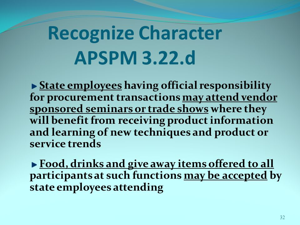 32 Recognize Character APSPM 3.22.d State employees having official responsibility for procurement transactions may attend vendor sponsored seminars o