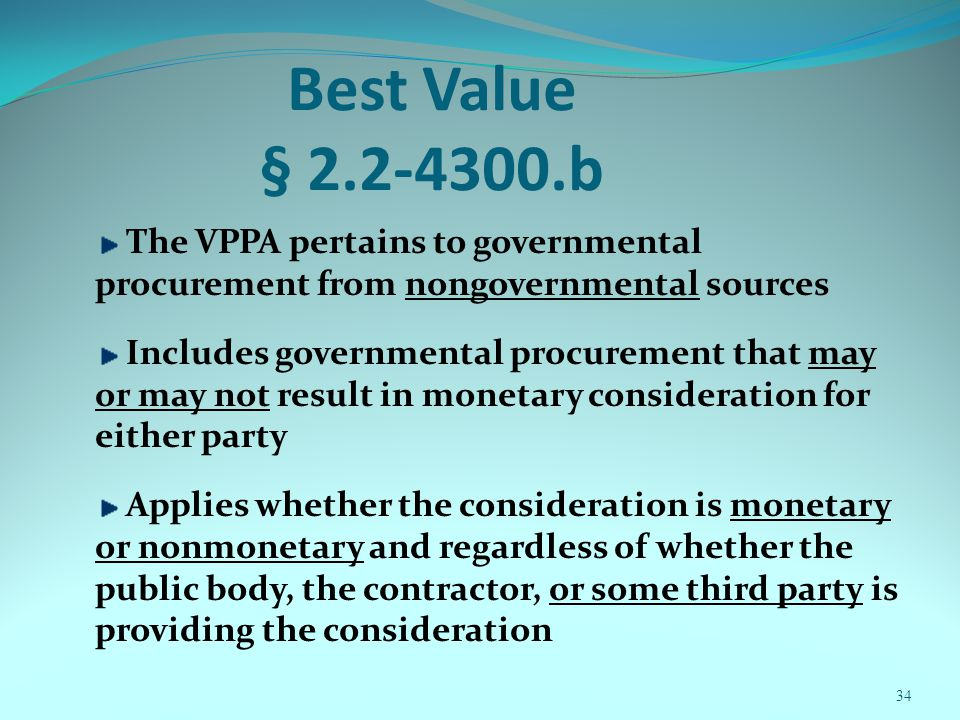 34 Best Value § 2.2-4300.b The VPPA pertains to governmental procurement from nongovernmental sources Includes governmental procurement that may or ma