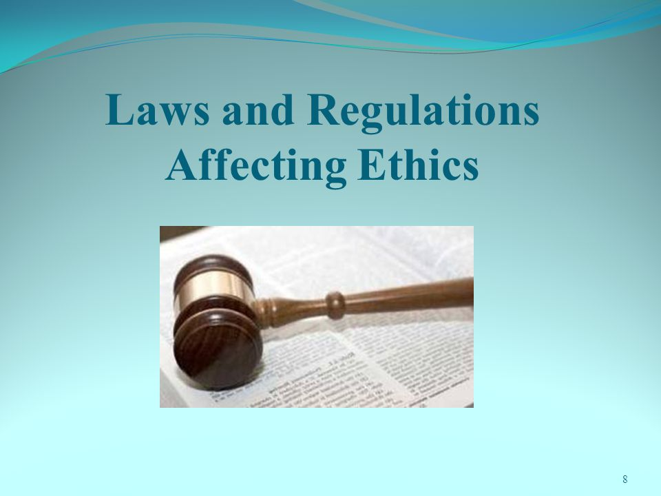 8 Laws and Regulations Affecting Ethics