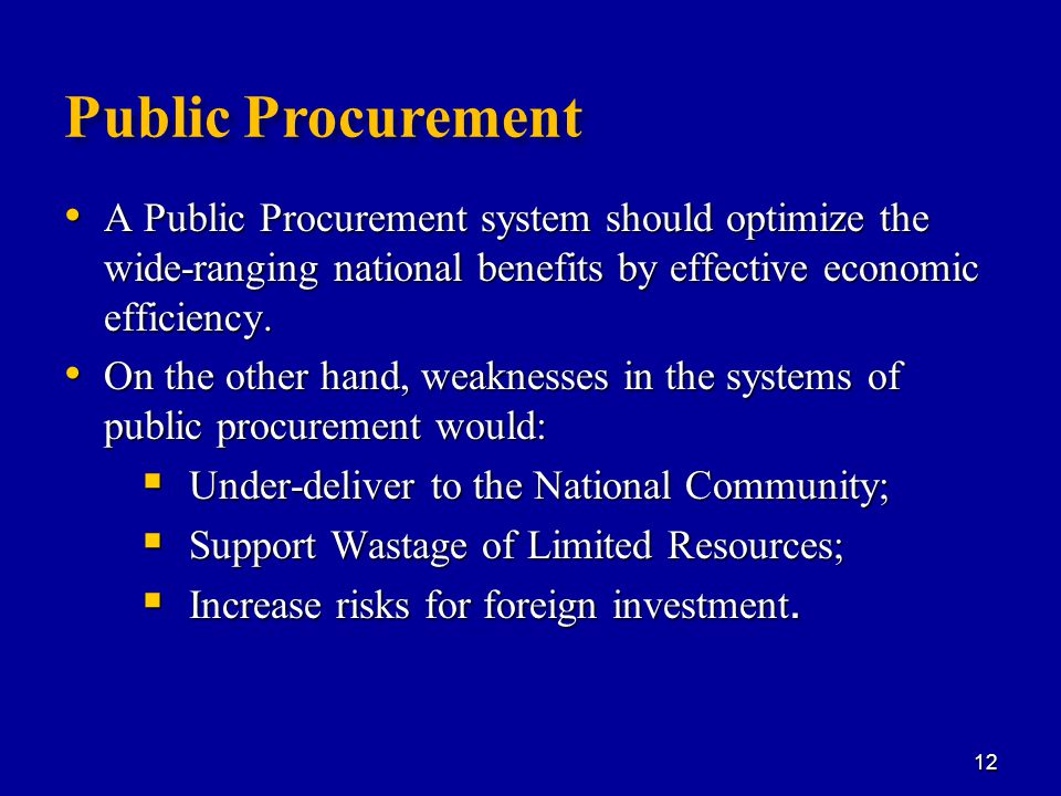 Public Procurement A Public Procurement system should optimize the wide-ranging national benefits by effective economic efficiency.