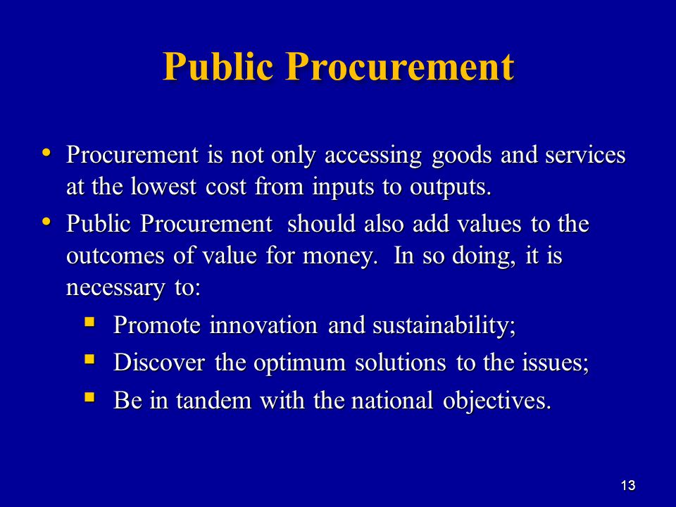 Public Procurement Procurement is not only accessing goods and services at the lowest cost from inputs to outputs.