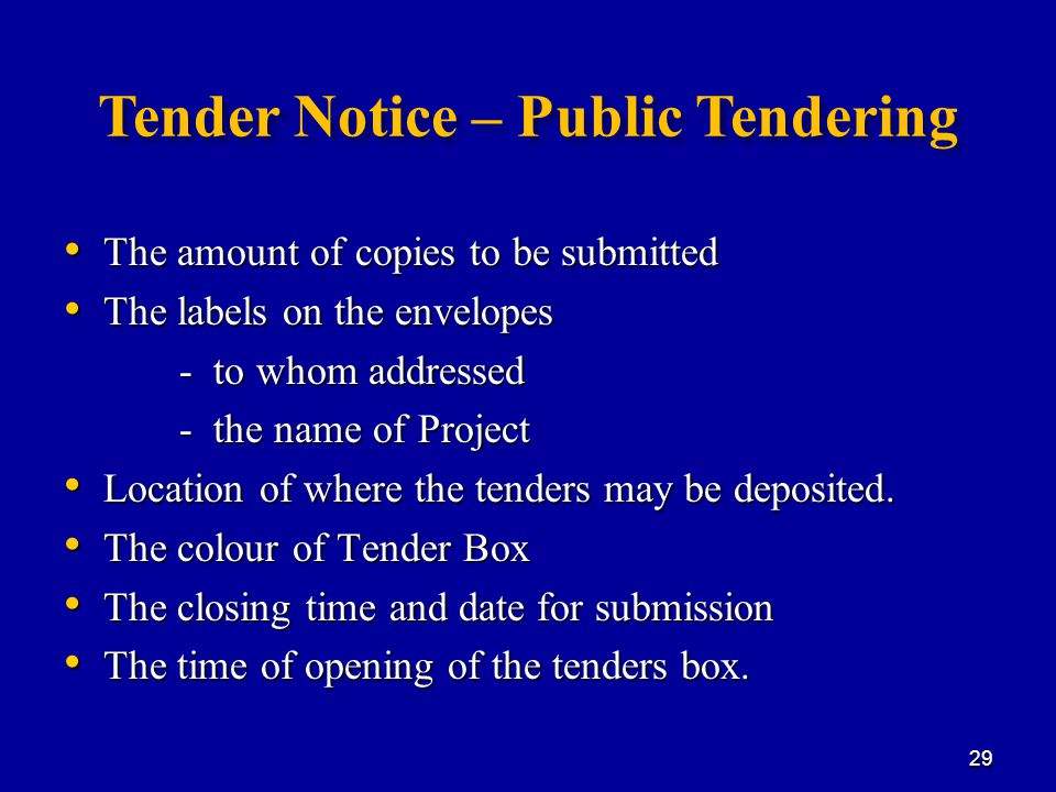 Tender Notice – Public Tendering The amount of copies to be submitted The amount of copies to be submitted The labels on the envelopes The labels on the envelopes - to whom addressed - to whom addressed - the name of Project - the name of Project Location of where the tenders may be deposited.