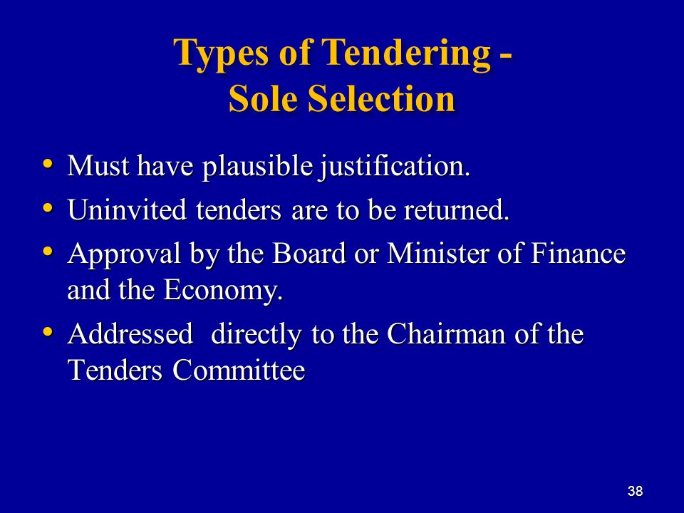 Types of Tendering - Sole Selection Must have plausible justification.
