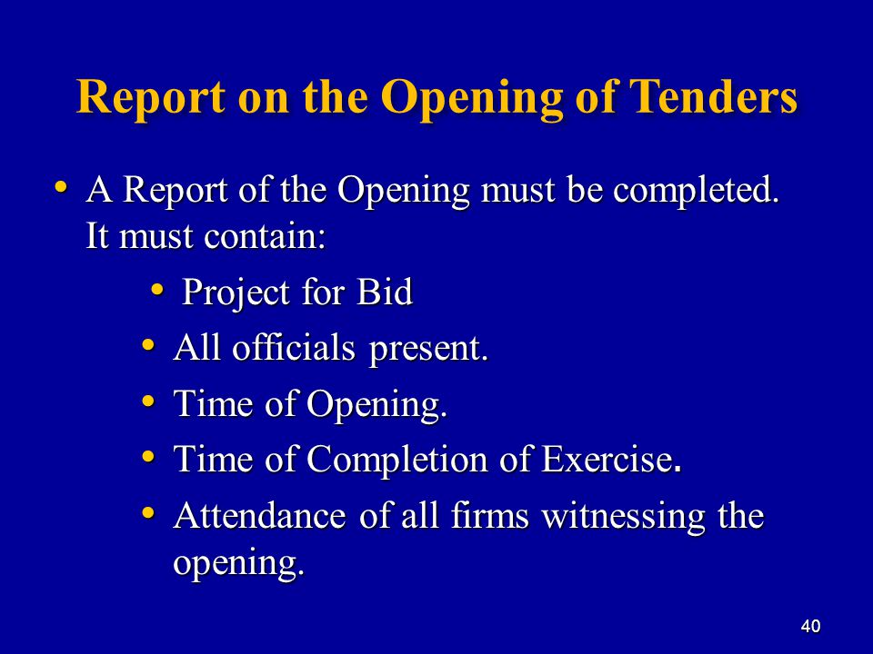 Report on the Opening of Tenders A Report of the Opening must be completed.