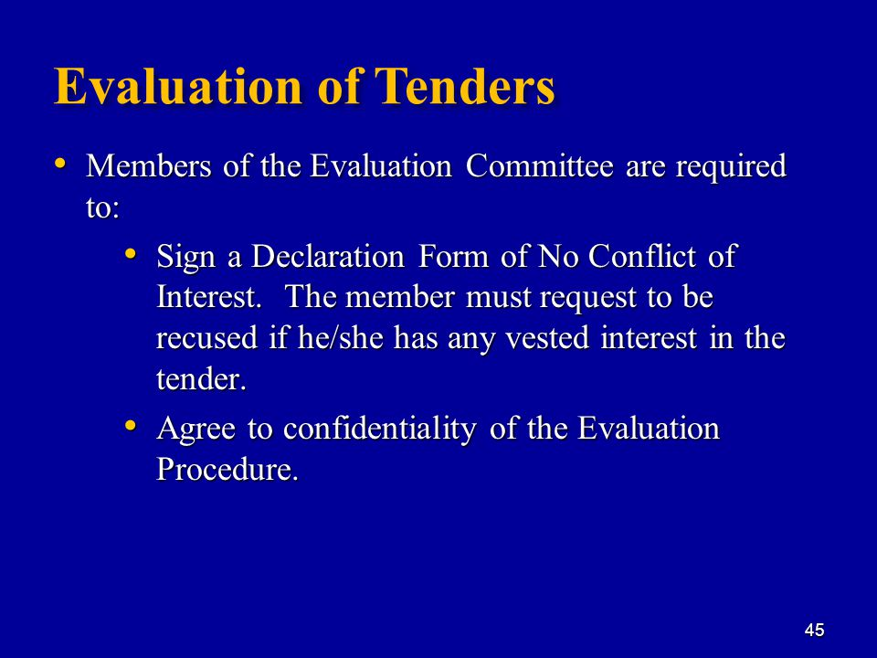 Evaluation of Tenders Members of the Evaluation Committee are required to: Members of the Evaluation Committee are required to: Sign a Declaration Form of No Conflict of Interest.