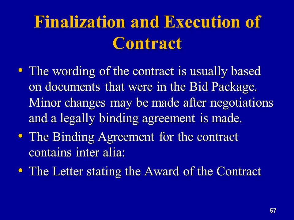 Finalization and Execution of Contract The wording of the contract is usually based on documents that were in the Bid Package.