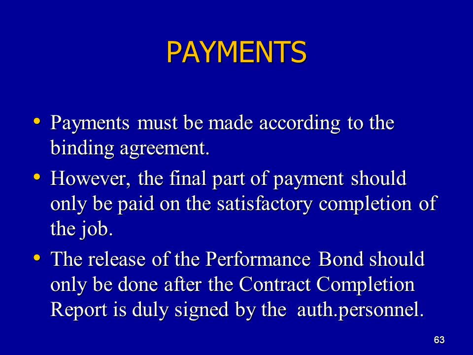 PAYMENTS Payments must be made according to the binding agreement.