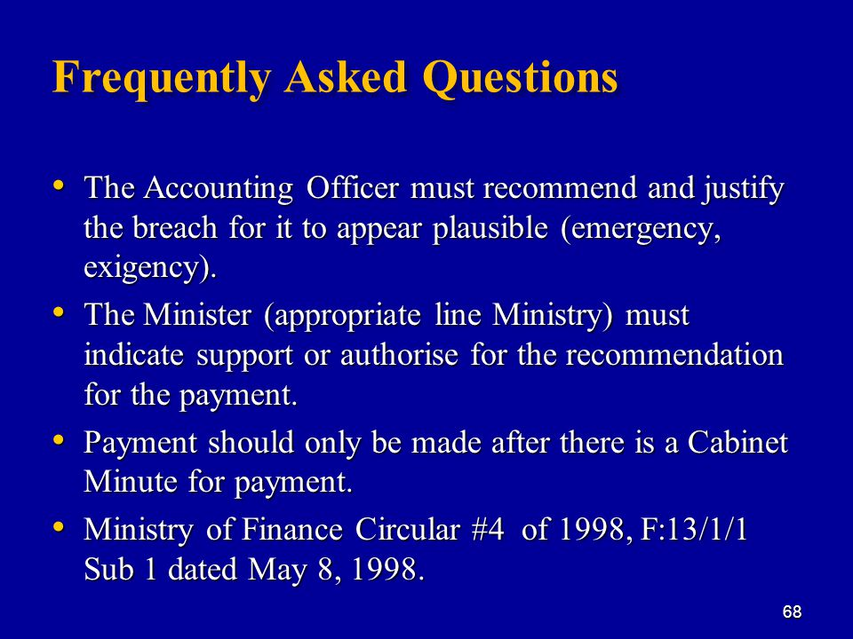 Frequently Asked Questions The Accounting Officer must recommend and justify the breach for it to appear plausible (emergency, exigency).