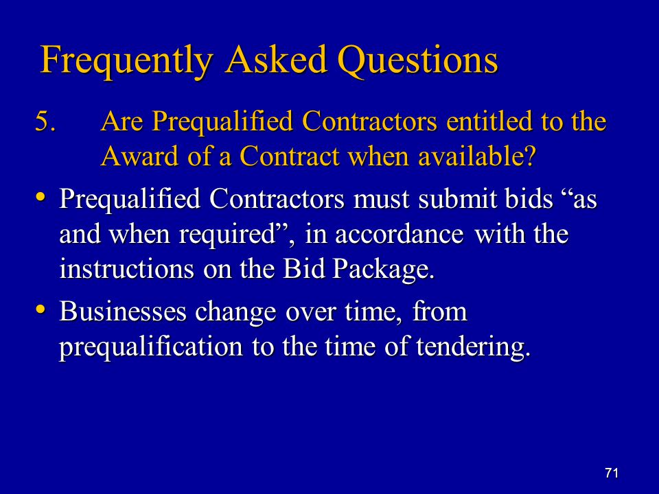 Frequently Asked Questions 5.Are Prequalified Contractors entitled to the Award of a Contract when available.