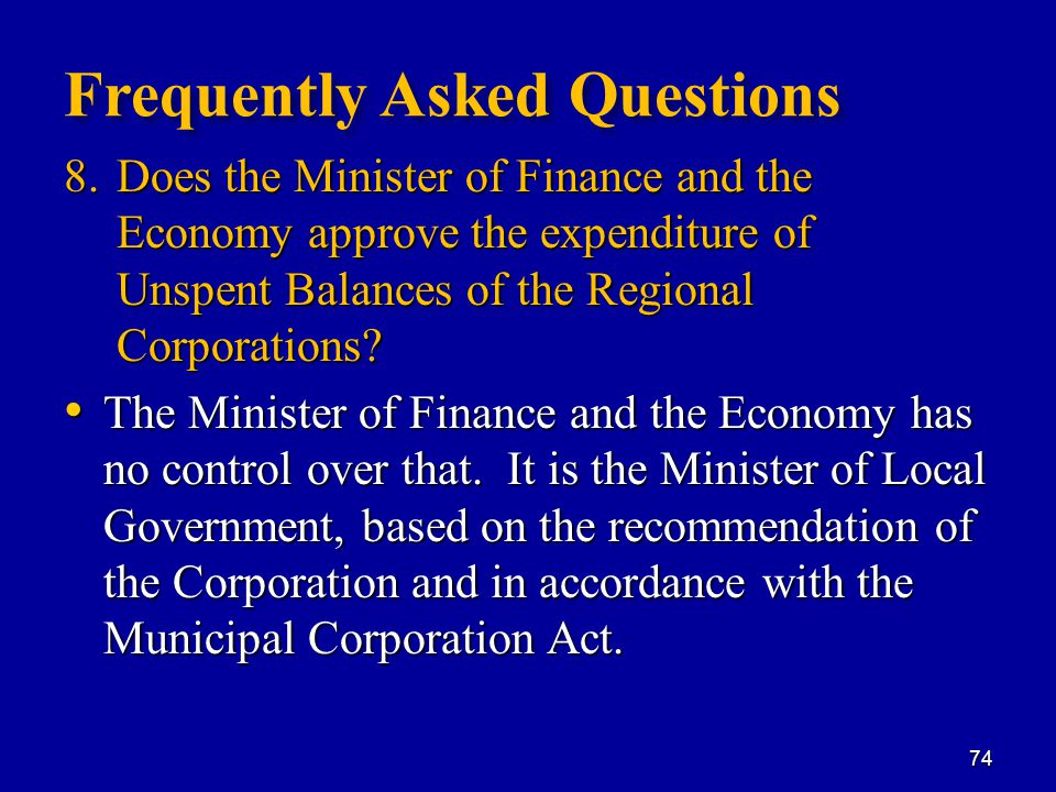 Frequently Asked Questions 8.Does the Minister of Finance and the Economy approve the expenditure of Unspent Balances of the Regional Corporations.