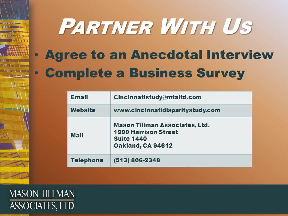 P ARTNER W ITH U S Agree to an Anecdotal Interview Complete a Business Survey EmailCincinnatistudy@mtaltd.com Websitewww.cincinnatidisparitystudy.com Mail Mason Tillman Associates, Ltd.