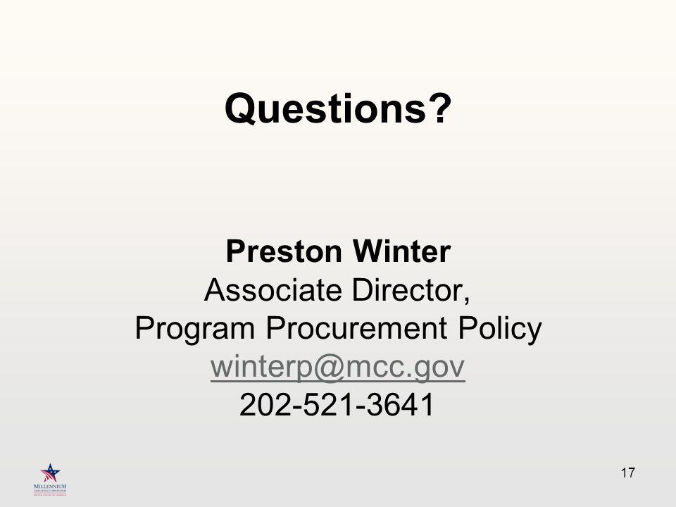 Questions? Preston Winter Associate Director, Program Procurement Policy winterp@mcc.gov 202-521-3641 winterp@mcc.gov 17