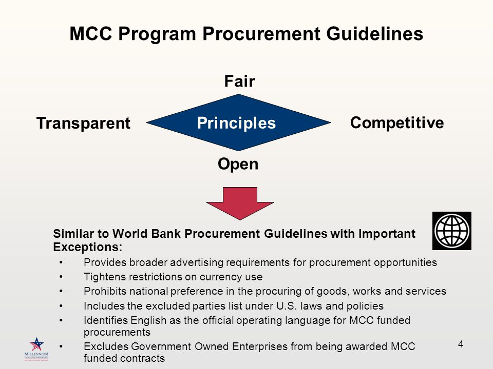 4 MCC Program Procurement Guidelines Similar to World Bank Procurement Guidelines with Important Exceptions: Provides broader advertising requirements