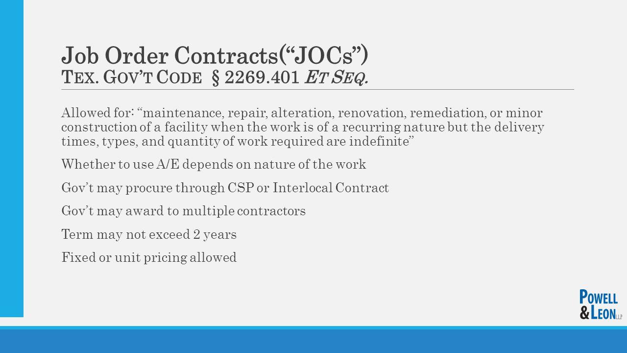 Job Order Contracts( JOCs ) T EX. G OV ' T C ODE § 2269.401 E T S EQ.