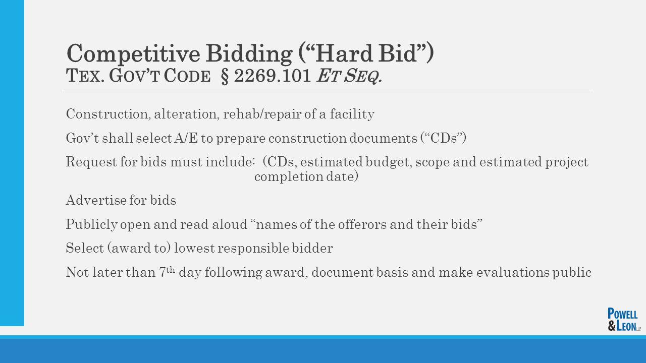 Competitive Bidding ( Hard Bid ) T EX. G OV ' T C ODE § 2269.101 E T S EQ.