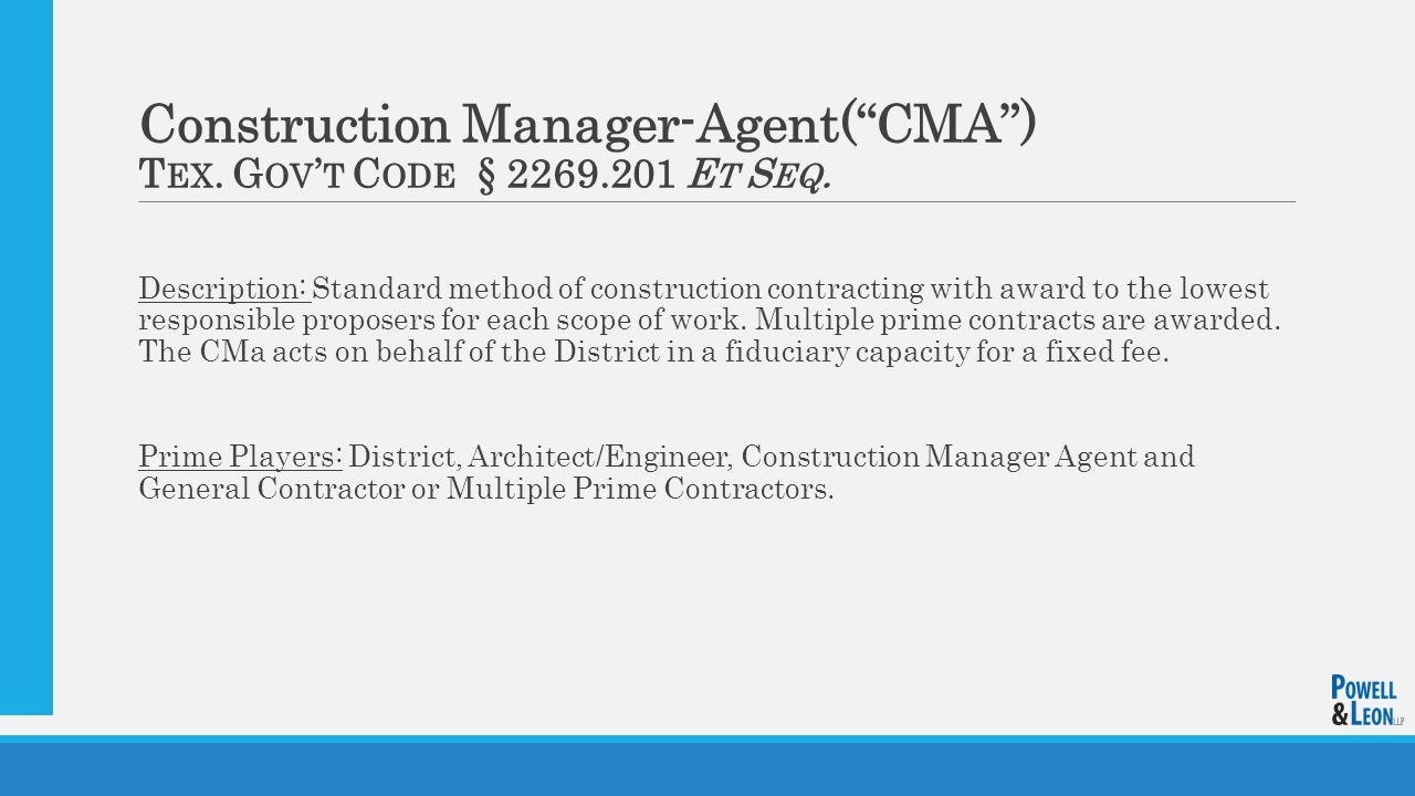 Construction Manager-Agent( CMA ) T EX. G OV ' T C ODE § 2269.201 E T S EQ.