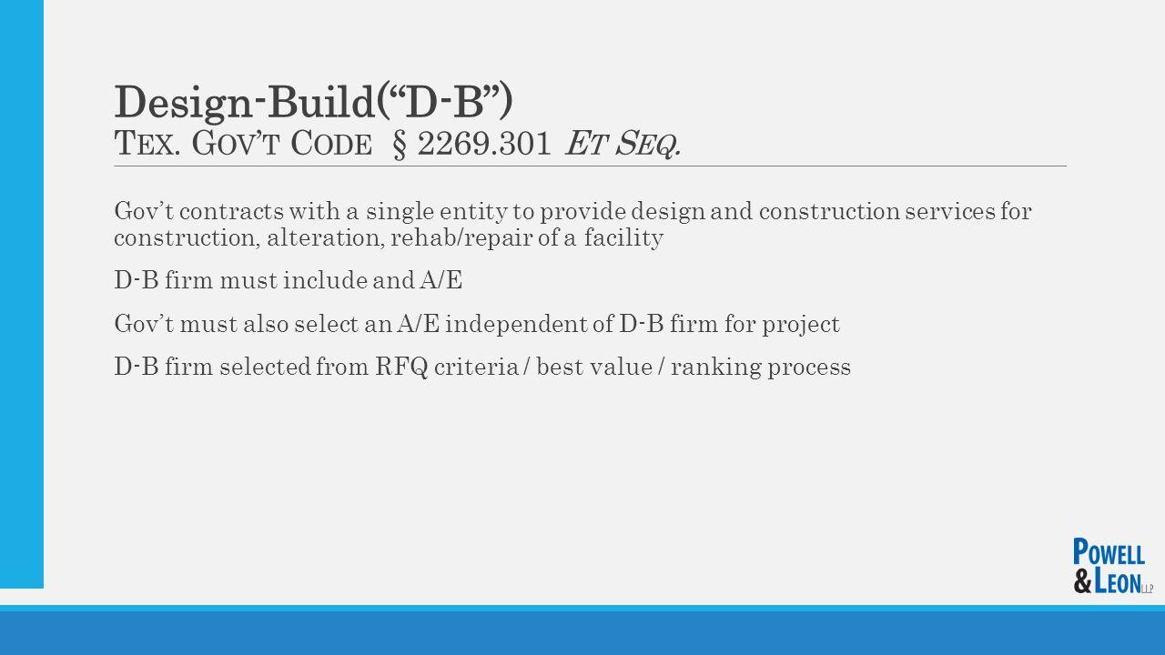 Design-Build( D-B ) T EX. G OV ' T C ODE § 2269.301 E T S EQ.