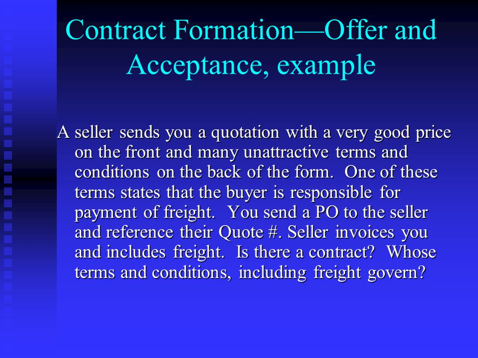 Contract Formation—Offer and Acceptance, example A seller sends you a quotation with a very good price on the front and many unattractive terms and conditions on the back of the form.
