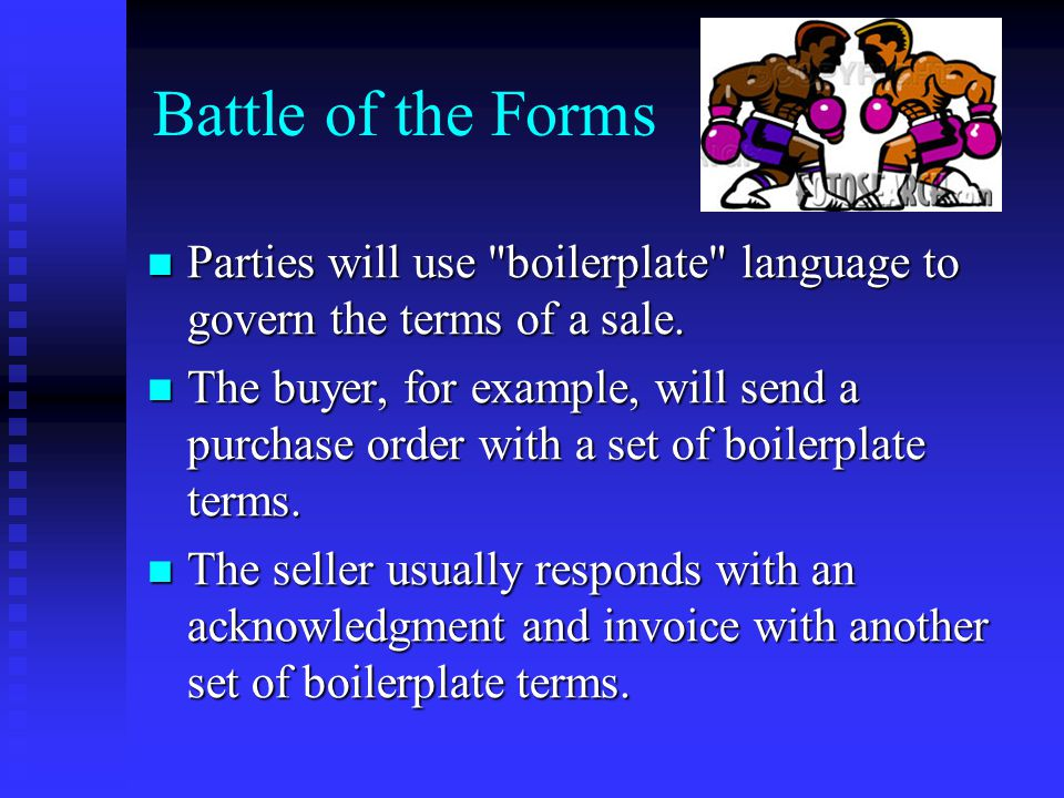 Battle of the Forms Parties will use boilerplate language to govern the terms of a sale.