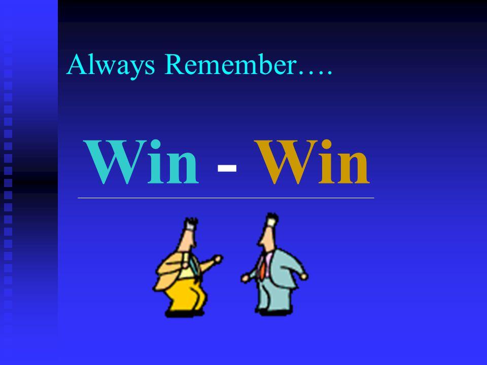 Always Remember…. Win - Win