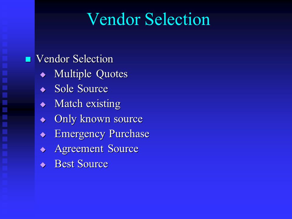 Vendor Selection Vendor Selection Vendor Selection  Multiple Quotes  Sole Source  Match existing  Only known source  Emergency Purchase  Agreement Source  Best Source